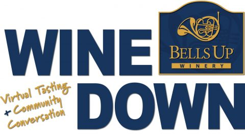 """Join Us on Saturdays for """"Wine Down with Bells Up: Virtual Tasting + Community Conversation"""""""